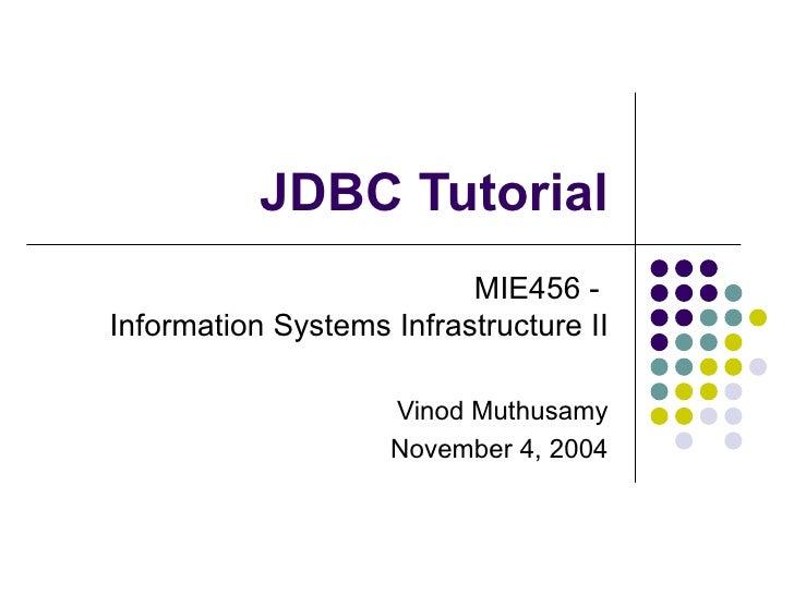 JDBC Tutorial MIE456 -  Information Systems Infrastructure II Vinod Muthusamy November 4, 2004