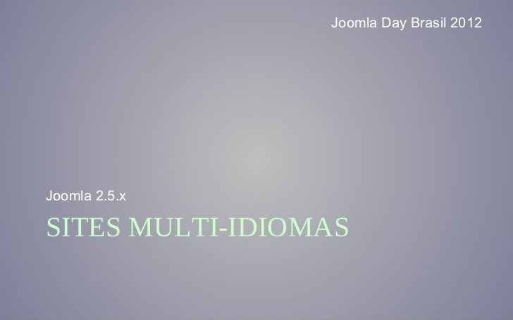 Joomla Day Brasil 2012Joomla 2.5.xSITES MULTI-IDIOMAS