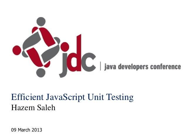 Efficient JavaScript Unit TestingHazem Saleh09 March 2013