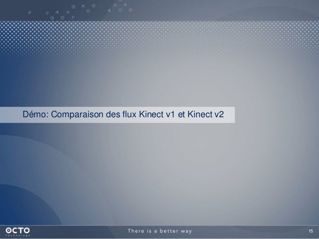 15 Démo: Comparaison des flux Kinect v1 et Kinect v2