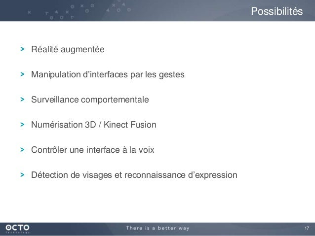 17 Réalité augmentée Manipulation d'interfaces par les gestes Surveillance comportementale Numérisation 3D / Kinect Fusion...