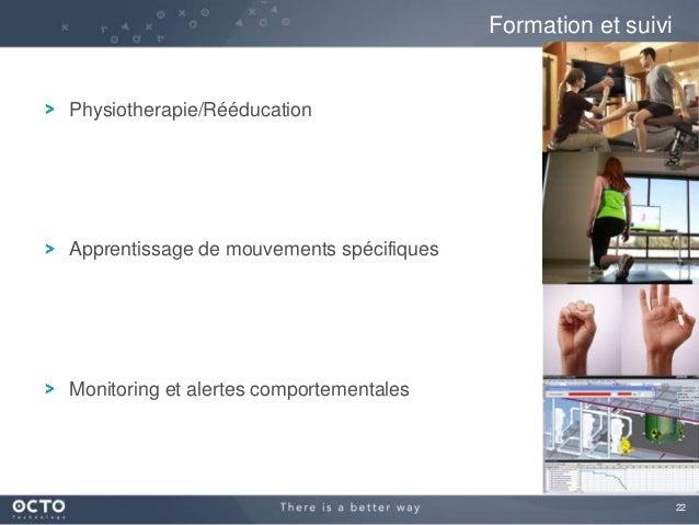 22 Physiotherapie/Rééducation Apprentissage de mouvements spécifiques Monitoring et alertes comportementales Formation et ...