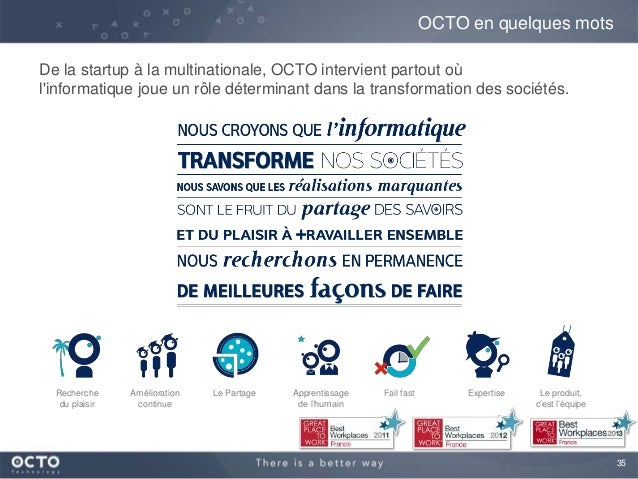 35 De la startup à la multinationale, OCTO intervient partout où l'informatique joue un rôle déterminant dans la transform...