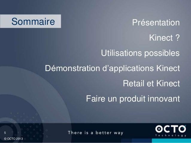 5 © OCTO 2013 Présentation Kinect ? Utilisations possibles Démonstration d'applications Kinect Retail et Kinect Faire un p...