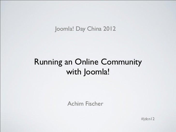 Joomla! Day China 2012Running an Online Community        with Joomla!         Achim Fischer                              #...