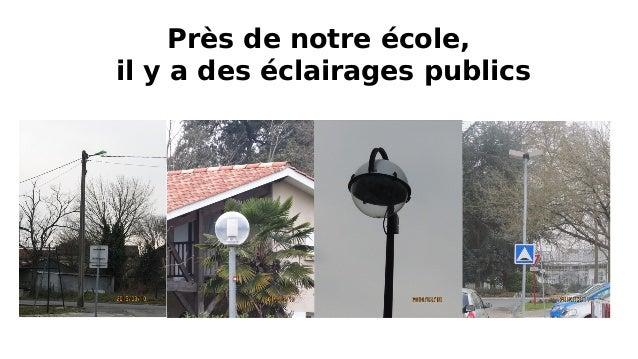 Près de notre école, il y a des éclairages publics