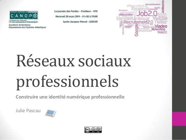 Réseaux sociaux professionnels Construire une identité numérique professionnelle Julie Pascau