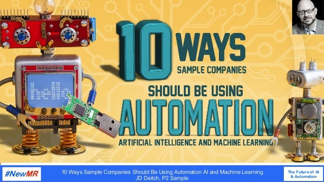 10 Ways Sample Companies Should Be Using Automation AI and Machine Learning JD Deitch, P2 Sample The Future of AI & Automa...