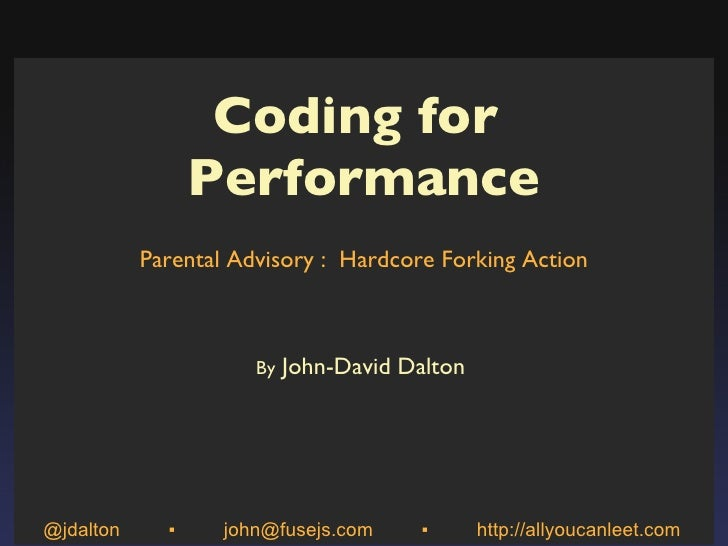 Coding for  Performance Parental Advisory :  Hardcore Forking Action By  John-David Dalton  @jdalton  ▪  john@fusejs.com  ...