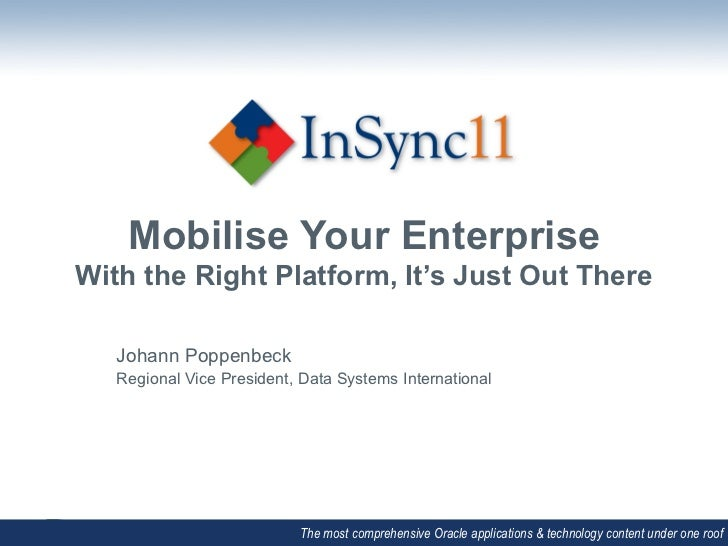 Mobilise Your EnterpriseWith the Right Platform, It's Just Out There                                         Johann Popp...