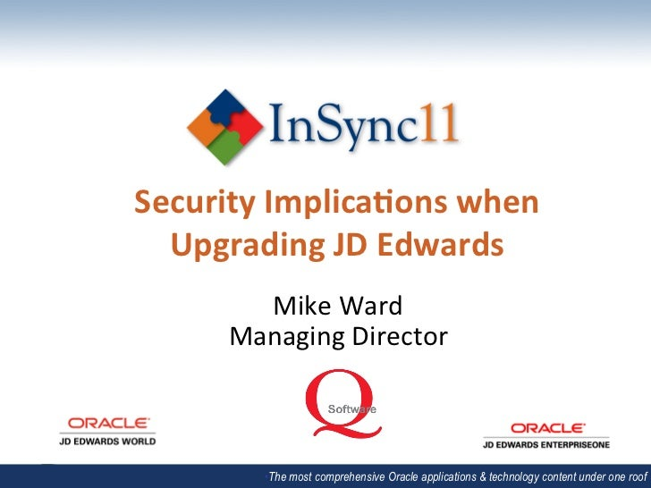 Security	  Implica/ons	  when	    Upgrading	  JD	  Edwards	           Mike	  Ward	         Managing	  Director	           ...