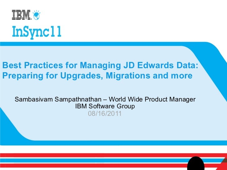 Best Practices for Managing JD Edwards Data:Preparing for Upgrades, Migrations and more  Sambasivam Sampathnathan – World ...