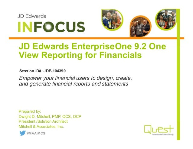 JD Edwards EnterpriseOne 9.2 One View Reporting for Financials Prepared by: Dwight D. Mitchell, PMP. OCS, OCP President /S...