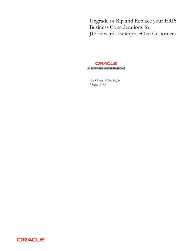 Upgrade or Rip and Replace your ERP: Business Considerations for JD Edwards EnterpriseOne Customers An Oracle White Paper ...
