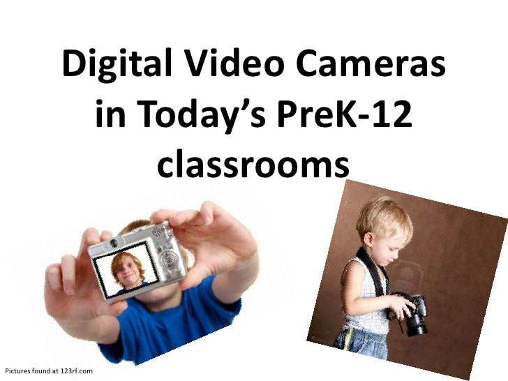 Digital Video Cameras                   in Today's PreK-12                       classroomsPictures found at 123rf.com