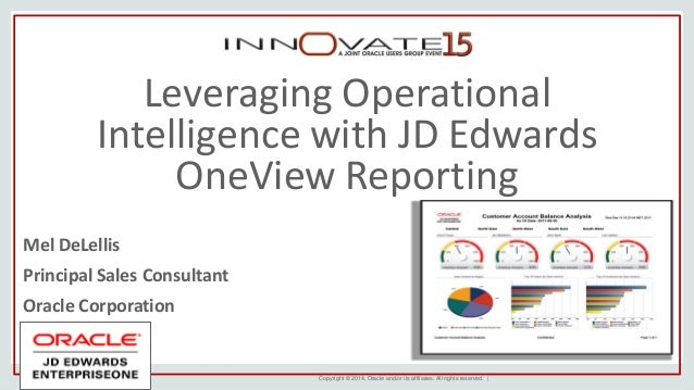 Copyright © 2014, Oracle and/or its affiliates. All rights reserved. | Leveraging Operational Intelligence with JD Edwards...