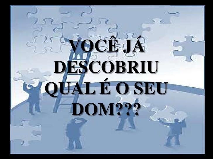 VOCÊ JÁ DESCOBRIU QUAL É O SEU DOM???<br />
