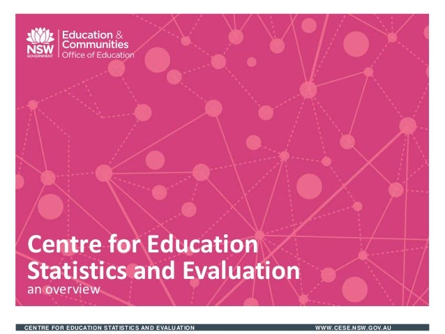 CENTRE FOR EDUCATION STATISTICS AND EVALUATION WWW.CESE.NSW.GOV.AUCentre for EducationStatistics and Evaluationan overview