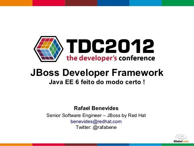 JBoss Developer Framework   Java EE 6 feito do modo certo !              Rafael Benevides   Senior Software Engineer – JBo...
