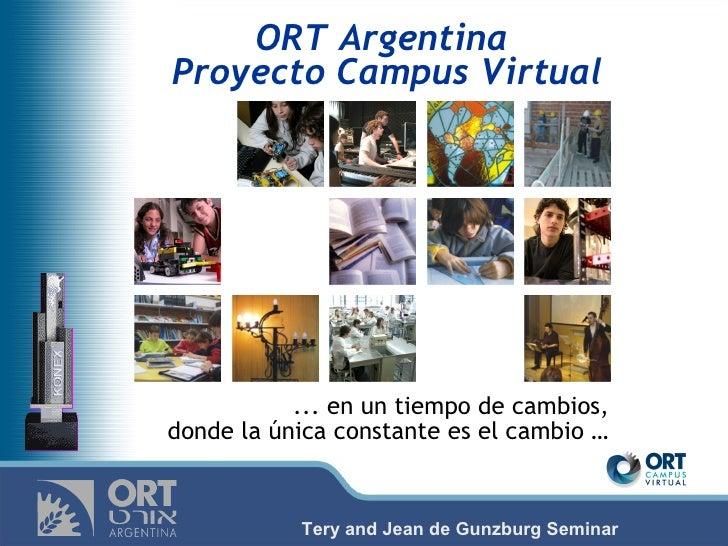 ORT Argentina Proyecto Campus Virtual                ... en un tiempo de cambios, donde la única constante es el cambio … ...