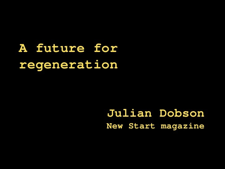 A future for regeneration Julian Dobson New Start magazine
