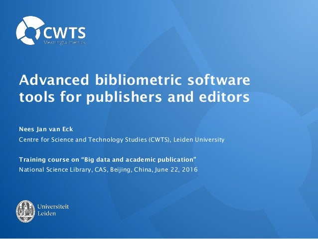 Advanced bibliometric software tools for publishers and editors Nees Jan van Eck Centre for Science and Technology Studies...