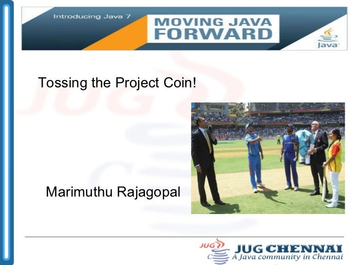 Tossing the Project Coin!  Marimuthu Rajagopal