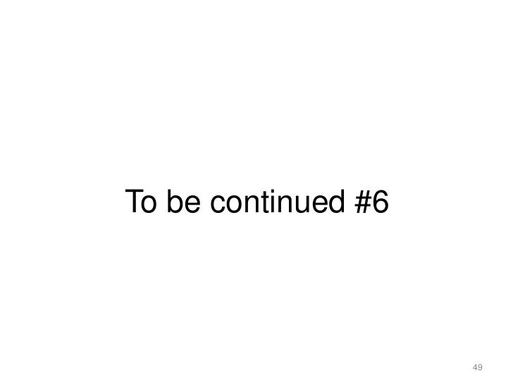 To be continued #6<br />49<br />