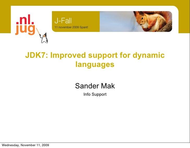 JDK7: Improved support for dynamic                          languages                                 Sander Mak          ...