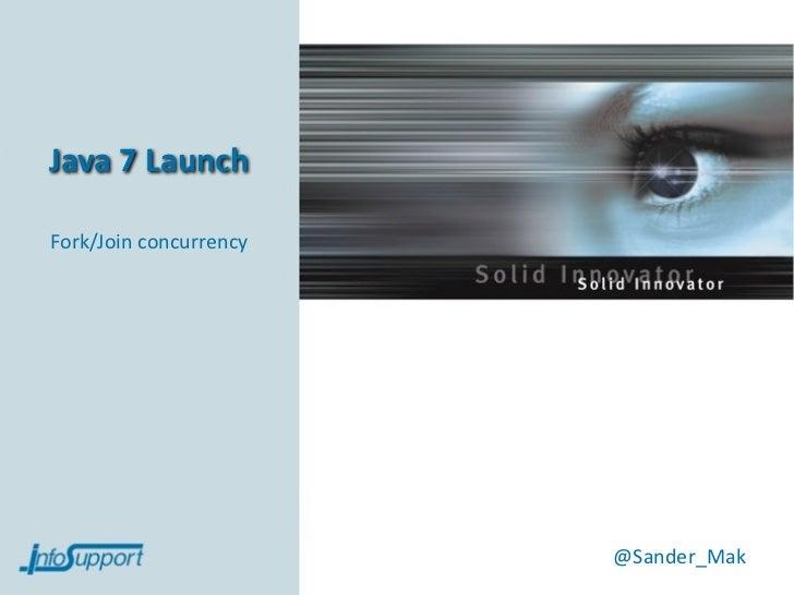 Java7LaunchFork/Joinconcurrency                        @Sander_Mak