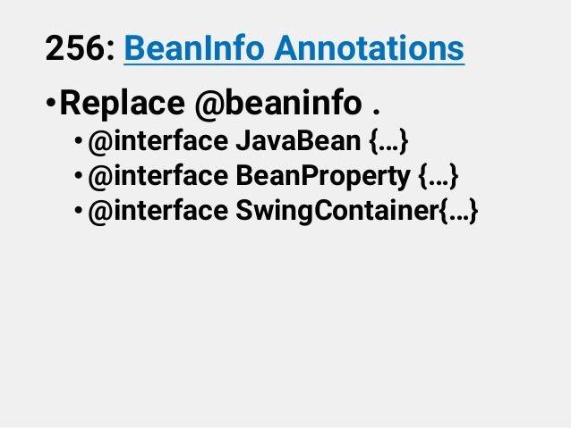 256: BeanInfo Annotations •Replace @beaninfo . •@interface JavaBean {…} •@interface BeanProperty {…} •@interface SwingCont...