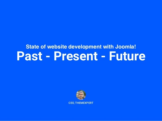 State of website development with Joomla! Past - Present - Future CEO, THEMEXPERT