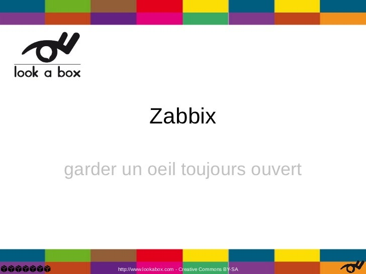 Zabbixgarder un oeil toujours ouvert      http://www.lookabox.com - Creative Commons BY-SA