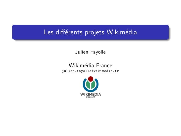 Les diff´rents projets Wikim´dia        e                   e              Julien Fayolle           Wikim´dia France       ...