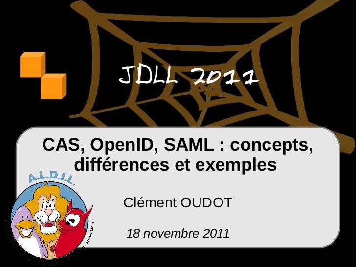 JDLL 2011CAS, OpenID, SAML : concepts,  différences et exemples        Clément OUDOT        18 novembre 2011