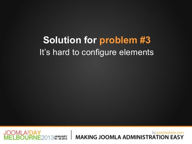 Solution for problem #3It's hard to configure elements