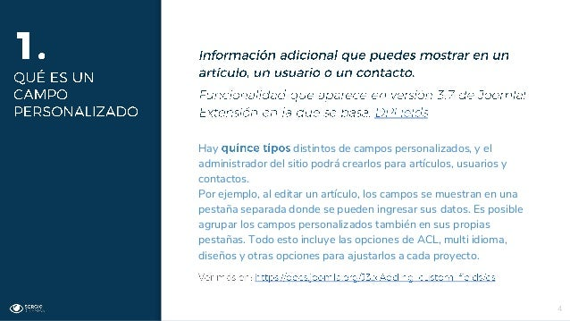 4 Hay distintos de campos personalizados, y el administrador del sitio podrá crearlos para artículos, usuarios y contactos...