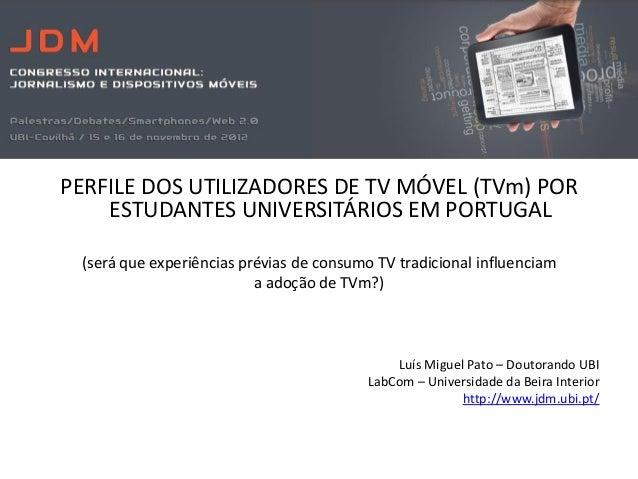 PERFILE DOS UTILIZADORES DE TV MÓVEL (TVm) POR    ESTUDANTES UNIVERSITÁRIOS EM PORTUGAL (será que experiências prévias de ...