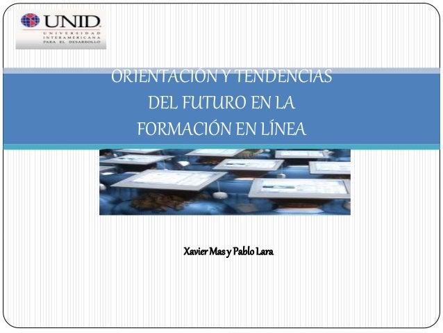 XavierMasy PabloLara ORIENTACIÓN Y TENDENCIAS DEL FUTURO EN LA FORMACIÓN EN LÍNEA