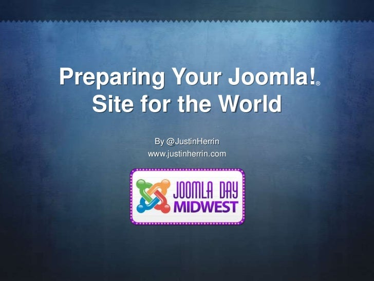 Preparing Your Joomla!        ®   Site for the World        By @JustinHerrin       www.justinherrin.com