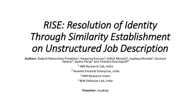 RISE: Resolution of Identity Through Similarity Establishment on Unstructured Job Description Authors: Rakesh Rameshrao Pi...