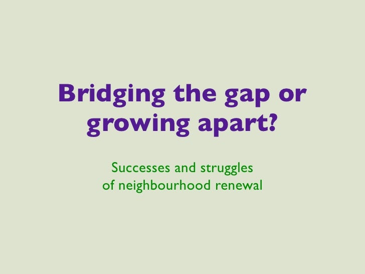 Bridging the gap or   growing apart?     Successes and struggles    of neighbourhood renewal