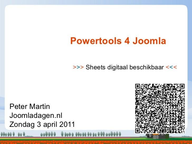 Powertools 4 Joomla                  >>> Sheets digitaal beschikbaar <<<Peter MartinJoomladagen.nlZondag 3 april 2011