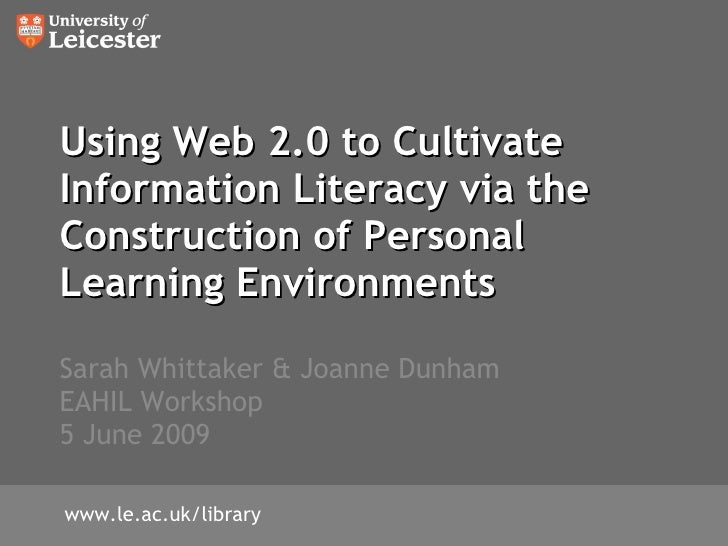 Using Web 2.0 to Cultivate Information Literacy via the Construction of Personal Learning Environments  Sarah Whittaker & ...