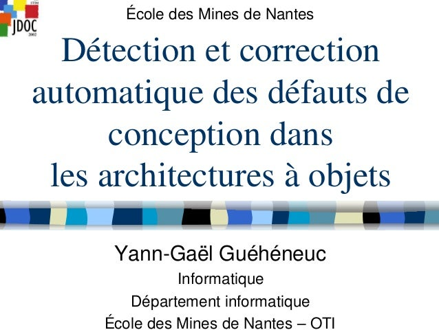 École des Mines de Nantes  Détection et correctionautomatique des défauts de      conception dans les architectures à obje...