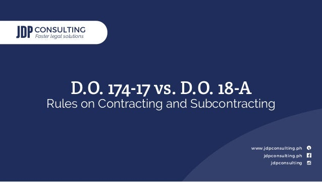 Faster legal solutions jdpconsulting.ph jdpconsulting www.jdpconsulting.ph D.O. 174-17 vs. D.O. 18-A Rules on Contracting ...