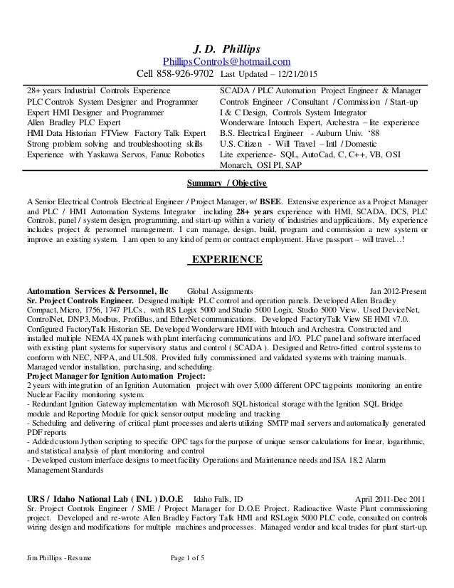 Jim Phillips - Resume Page 1 of 5 J. D. Phillips PhillipsControls@hotmail.com Cell 858-926-9702 Last Updated – 12/21/2015 ...