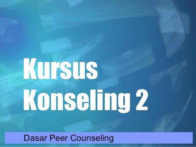 Kursus Konseling 2 Dasar Peer Counseling