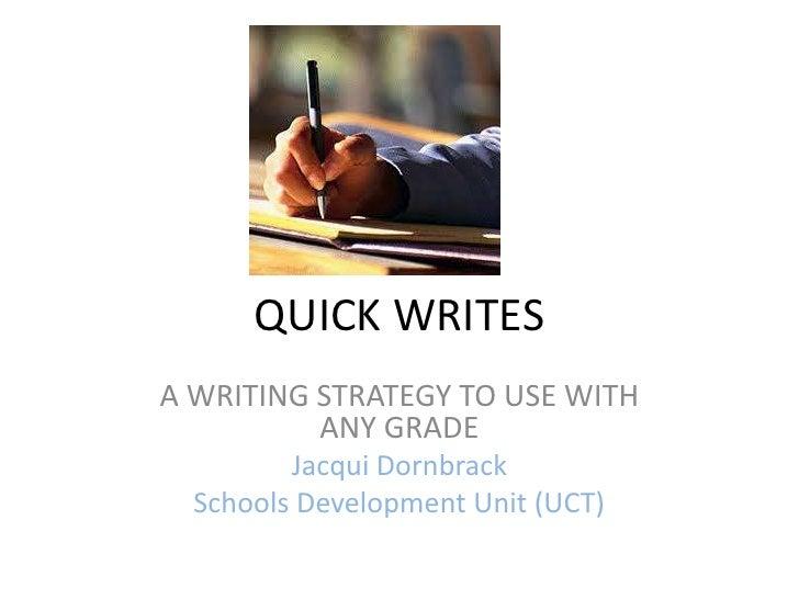 QUICK WRITESA WRITING STRATEGY TO USE WITH          ANY GRADE         Jacqui Dornbrack  Schools Development Unit (UCT)