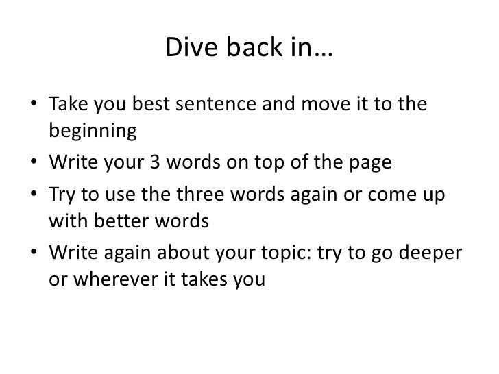 Dive back in…• Take you best sentence and move it to the  beginning• Write your 3 words on top of the page• Try to use the...